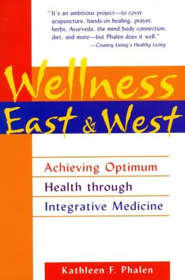 Wellness East & West: Achieving Optimum Health through Integrative Medicine