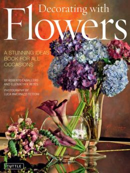 Decorating with Flowers: A Stunning Ideas Book for All Occasions