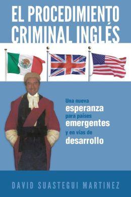 El Procedimiento Criminal Ingles: Una Nueva Esperanza Para Paises Emergentes y En Vias de Desarrollo