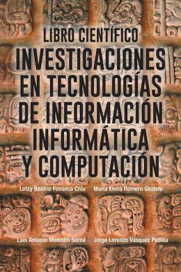 Libro científico: Investigaciones en tecnologias de información informatica y computación