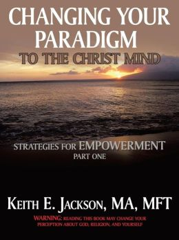 Changing Your Paradigm To The Christ Mind