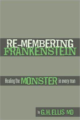 RE-MEMBERING FRANKENSTEIN: Healing the monster in every man