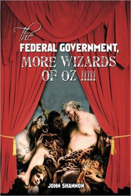 The Federal Government, More Wizards Of Oz !!!!!