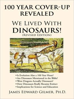 100 Year Cover-Up Revealed: We Lived With Dinosaurs! (Revised Edition)
