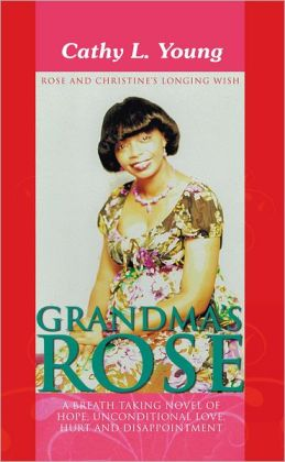 Grandma's Rose: A Breath Taking Novel of Hope, Unconditional Love, Hurt and Disappointment: Rose and Christine's Longing Wish