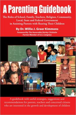 A Parenting Guidebook: The Roles of School, Family, Teachers, Religion , Community, Local, State and Federal Government in Assisting Parents with Rearing Their Children