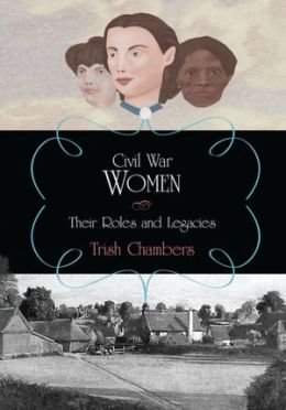 Civil War Women: Their Roles and Legacies