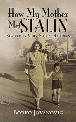 How My Mother Met Stalin: Eighteen very short Stories
