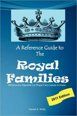 A Reference Guide to the Royal Families: What Every Reporter (or Royal Fan) Needs to Know