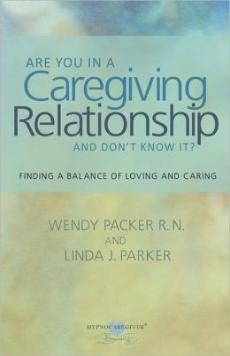 Are you in a Caregiving Relationship and Don't Know It?: Finding the Balance of Loving and Caring