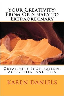 Your Creativity: from Ordinary to Extraordinary: Creativity Inspiration, Activities, and Tips