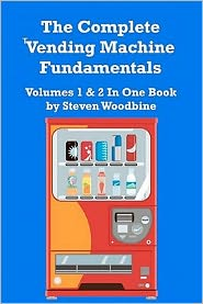 The Complete Vending Machine Fundamentals: Volumes 1 and 2 in One Book