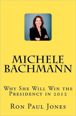 Michele Bachmann: Why She Will Win the Presidency In 2012