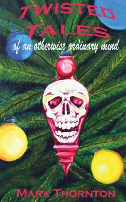 Twisted Tales of an Otherwise Ordinary Mind: A Collection of Horror Stories