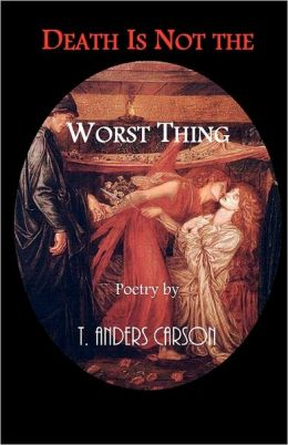 Death Is Not the Worst Thing: Poetry