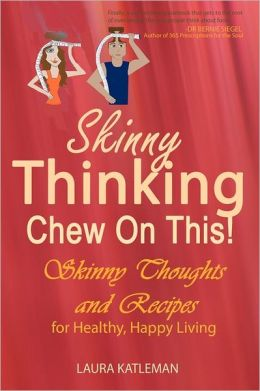 Skinny Thinking Chew on This!: Skinny Thoughts and Recipes for Healthy, Happy Living