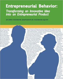 Entrepreneurial Behavior: Transforming an Innovative Idea into an Entrepreneurial Product: Another Open College Textbook*