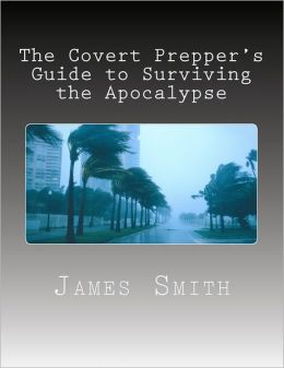 The Covert Prepper's Guide to Surviving the Apocalypse: And any other Disasters!