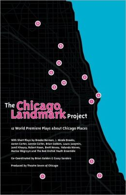 The Chicago Landmark Project: 12 World Premiere Plays about Chicago Places