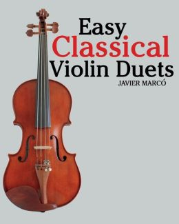 Easy Classical Violin Duets: Featuring Music of Bach, Mozart, Beethoven, Vivaldi and Other Composers