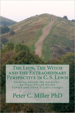 The Lion, the Witch and the Extraordinary Perspective in C. S. Lewis: Thinking outside the wardrobe... horizons beyond Narnia Lewis's own Dawn Treader Voyages