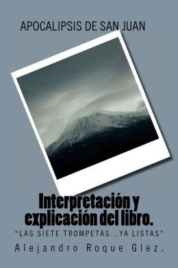 Apocalipsis de San Juan. Interpretación y Explicación Del Libro