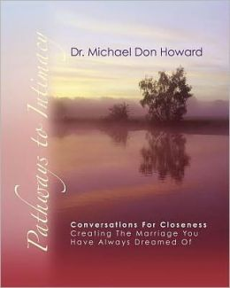 Pathways to Intimacy: Conversations for closeness - creating the marriage you have always dreamed Of