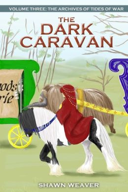 The Dark Caravan: Volume Three from the Archives of Tides of War