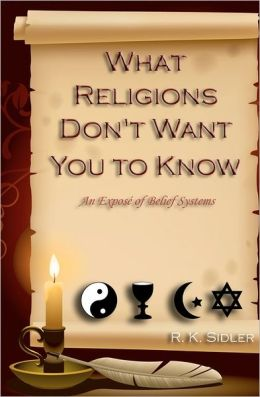 What Religions Don't Want You to Know... an Expose' of Belief Systems
