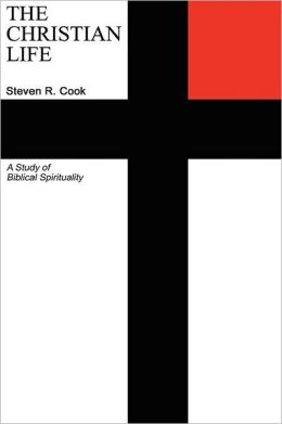 The Christian Life: A Study of Biblical Spirituality