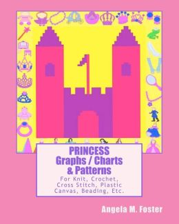 PRINCESS Graphs / Charts and Patterns: For Knit, Crochet, Cross Stitch, Plastic Canvas, Beading, Etc