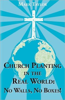 Church Planting in the Real World - No Walls, No Boxes!: Home Missionary Model