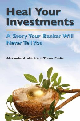 Heal Your Investments: A Story Your Banker Will Never Tell You