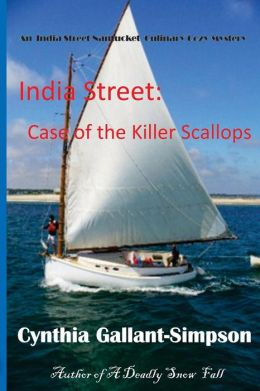 India Street: Case of the Killer Scallops: A Nantucket Culinray Cozy Mystery