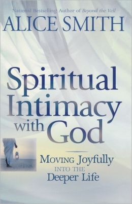 Spiritual Intimacy with God: Moving Joyfully into the Deeper Life