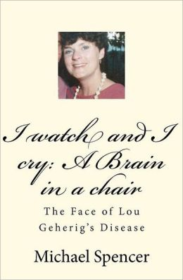 I watch and I cry: A Brain in a Chair: The Face of Lou Geherig's Disease