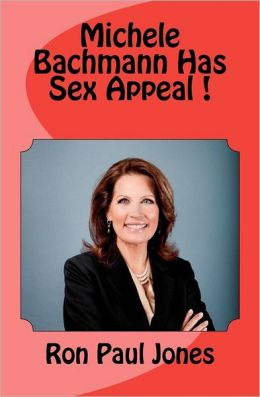 Michele Bachmann Has Sex Appeal!