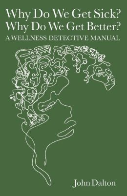 Why Do We Get Sick? Why Do We Get Better? A Wellness Detective Manual