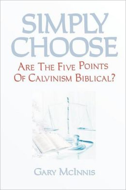 Simply Choose: Are the Five Points of Calvinism Biblical?