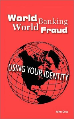 World Banking World Fraud: Using Your Identity