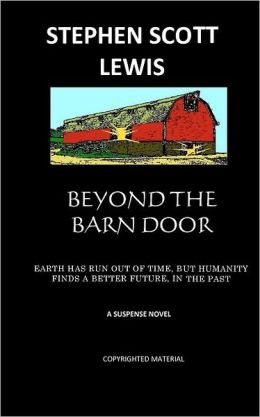 Beyond the Barn Door: Earth has run out of time, but humanity finds a better future, in the Past