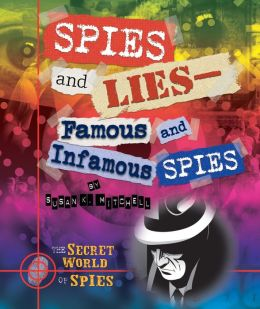 Spies and Lies--Famous and Infamous Spies