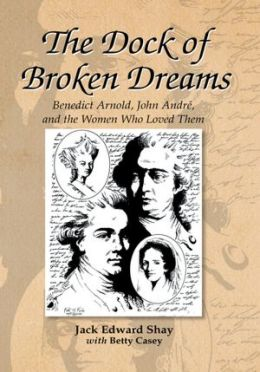 The Dock of Broken Dreams: Love, Betrayal, and Benedict Arnold