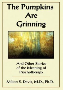The Pumpkins are Grinning: and Other Stories of the Meaning of Psychotherapy
