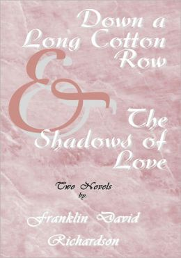 Down a Long Cotton Row and The Shadows of Love: Two Novels