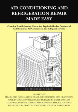 Air conditioning and Refrigeration Repair Made Easy: Complete Troubleshooting Charts And Repair Guides For Commercial
