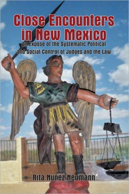Close Encounters in New Mexico: An Expose of the Systematic Political and Social Control of Judges and the Law