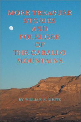 More Treasure Stories and Folklore of the Caballo Mountains