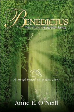 Benedictus: The Story of Sister Anne a Novel Based on a True Story
