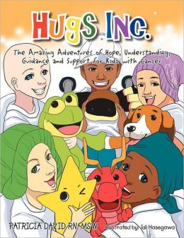 Hugs Inc. (The Amazing Adventures of Hope, Understanding, Guidance and Support for Kidz with Cancer)